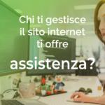 Chi ti gestisce il sito internet ti offre assistenza?