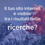 Il tuo sito internet è visibile tra i risultati delle ricerche?